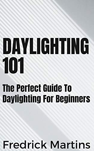 Daylighting 101: The Perfect Guide To Daylighting For Beginners