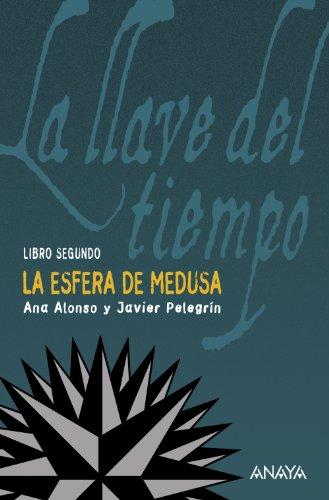 La esfera de Medusa: La llave del tiempo, II (Literatura Juvenil (A Partir De 12 Años) - La Llave Del Tiempo)