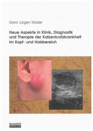 Neue Aspekte in Klinik, Diagnostik und Therapie der Katzenkratzkrankheit im Kopf- und Halsbereich (Berichte aus der Medizin)