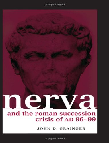 Nerva and the Roman Succession Crisis of AD 96-99 (Roman Imperial Biographies)