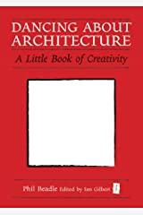 Dancing About Architecture: A Little Book of Creativity (The Independent Thinking Series) Kindle Edition