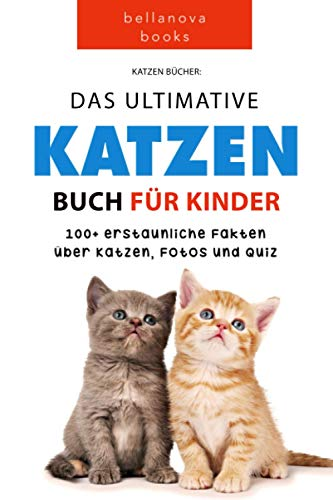 Katzen Bücher: Das Ultimative Katzen-Buch für Kinder: 100+ erstaunliche Fakten, Fotos, Quiz und Wortsuche Puzzle