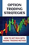 Option Trading Strategies: How To Get Rich With Moore Trading Method: Minimize The Risk (English Edition)