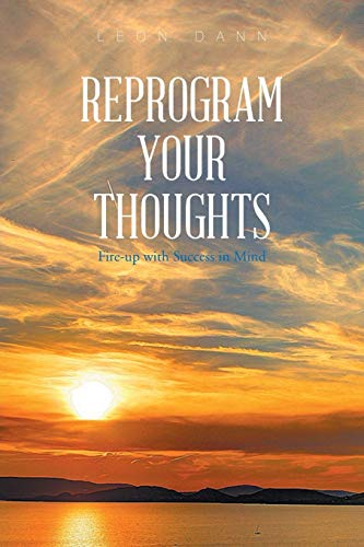 Reprogram Your Thoughts: Fire-up with Success in Mind