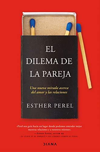 El dilema de la pareja (Edición española): Una nueva mirada acerca del amor y las relaciones eBook: Perel, Esther, Galicia, César: Amazon.es: Tienda Kindle