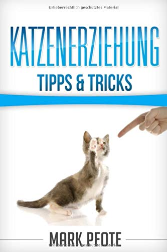 Katzenerziehung Tipps & Tricks: (Katzenratgeber)