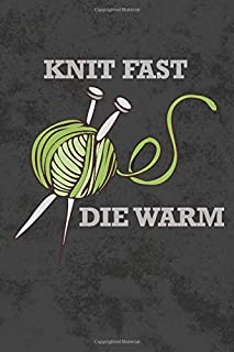 Knit Fast Die Warm: Knitting Crochet Blank Lined Journal Notebook Diary | Humorous Appreciation Gift for Needlework
