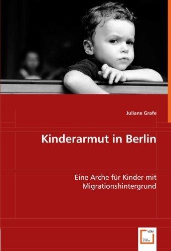 Kinderarmut in Berlin: Eine Arche für Kinder mit Migrationshintergrund by Juliane Grafe (2008-05-20)