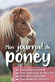 Mon Journal de Poney Mes poneys préférés Mes copains du poney-club Mes leçons de poney Mes stages et concours: Carnet d'équitation à remplir enfant