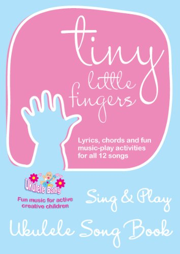 Tiny Little Fingers - Sing & Play Ukulele Song Book (English Edition)