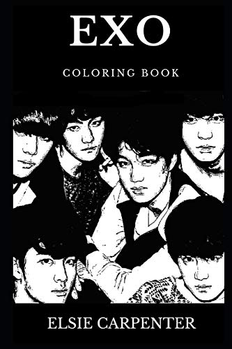 Exo Coloring Book: Legendary Kings of K-pop and Famous Boy Band, Acclaimed Millennial Icons and Bestselling Artists Inspired Adult Coloring Book