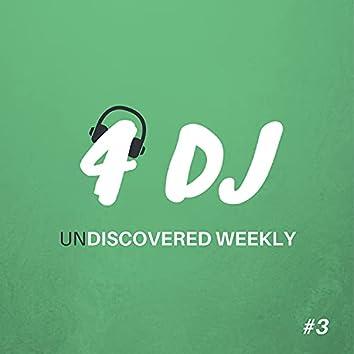 4 DJ: UnDiscovered Weekly #3