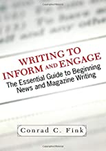 Writing To Inform And Engage: The Essential Guide To Beginning News And Magazine Writing
