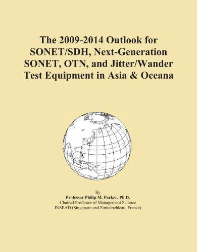 The 2009-2014 Outlook for SONET/SDH, Next-Generation SONET, OTN, and Jitter/Wander Test Equipment in Asia & Oceana