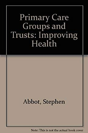 Primary Care Groups and Trusts: Improving Health