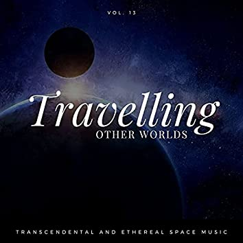 Travelling Other Worlds - Transcendental And Ethereal Space Music, Vol. 13
