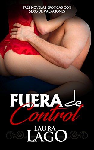 Fuera de Control: Tres Novelas Eróticas con Sexo de Vacaciones ...