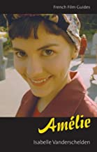 Amelie: Le Fabuleux destin d'Amelie Poulain (The French Film Guides)