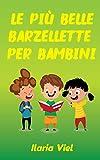 LE PIÙ BELLE BARZELLETTE PER BAMBINI: Una Raccolta Di Fantastiche E Divertenti Barzellette Ed Indovinelli Da Raccontare Ai Tuoi Bambini