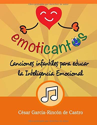 Emoticantos: Canciones infantiles para educar la inteligencia emocional (Proyecto de Educación Emocional Infantil EMOTICANTOS)