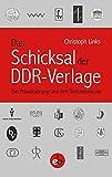 Das Schicksal der DDR-Verlage: Die Privatisierung und ihre Konsequenzen