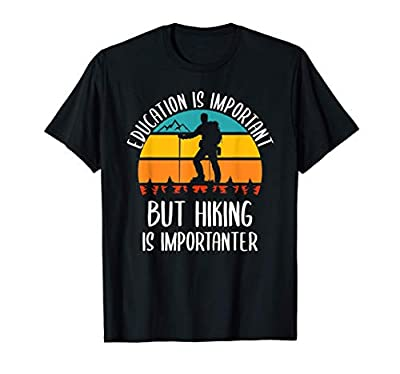 Education Is Important But Hiking Is Importanter Funny Hike T-Shirt