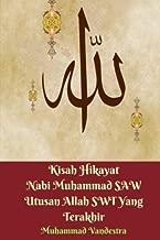 Kisah Hikayat Nabi Muhammad SAW Utusan Allah SWT Yang Terakhir (Indonesian Edition)