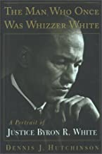 The Man Who Once Was Whizzer White: A Portrait of Justice Byron R. White