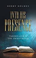Into His Presence: Tabernacle & the Priesthood