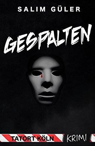 Gespalten - Tatort Köln: Krimi (Köln Krimi 8)