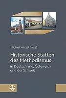 Historische Statten Des Methodismus in Deutschland, Osterreich Und Der Schweiz