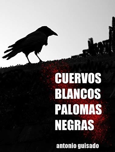 Portada del libro Cuervos Blancos Palomas Negras de Antonio Guisado