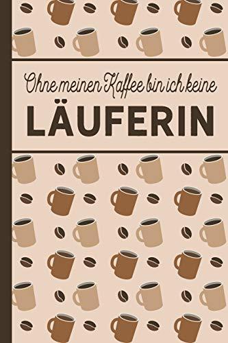 Ohne meinen Kaffee bin ich keine Läuferin: Geschenk für für Läufer und Läuferinnen, die viel Kaffee brauchen: blanko A5 Notizbuch liniert mit über 100 Seiten Geschenkidee - Kaffee-Softcover