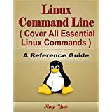 Linux Command Line, Cover All Essential Linux Commands, A Reference Guide! (English Edition)