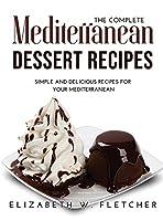 The Complete Mediterranean Dessert Recipes: Simple and Delicious Recipes for Your Mediterranean
