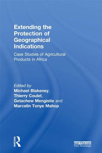 Extending the Protection of Geographical Indications: Case Studies of Agricultural Products in Africa (Routledge Explorations in Environmental Economics Book 15)
