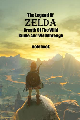 The Legend Of Zelda Breath Of The Wild Guide And Walkthrough Notebook: Notebook|Journal| Diary/ Lined - Size 6x9 Inches 100 Pages