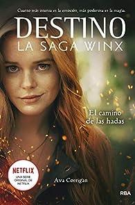 Destino. La saga Winx. El camino de las hadas. par Ava Corrigan