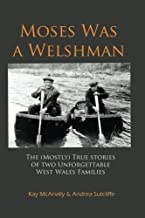 Moses Was a Welshman: The (Mostly) True Stories of Two Unforgettable West Wales Families