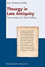 Theurgy in Late Antiquity: The Invention of a Ritual Tradition (Beitrage Zur Europaischen Religionsgeschichte (BERG))