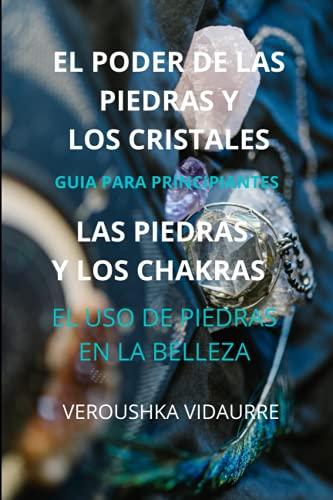 EL PODER DE LAS PIEDRAS Y LOS CRISTALES: GUIA PARA PRINCIPIANTES LAS...
