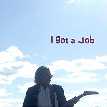 I Got a Job