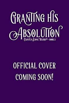Granting His Absolution: A Gargoyle Romance (Cloth & Stone Book 3) by [PJ Friel, Saffron Hart]