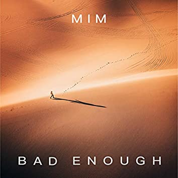 Bad Enough