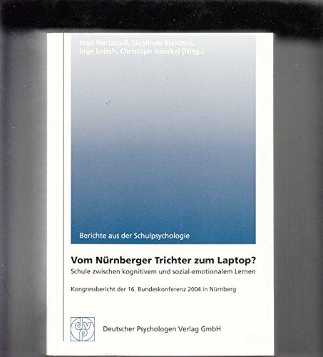 Vom Nürnberger Trichter zum Laptop?. Schule zwischen kognitivem und sozial-emotionalem Lernen Kongressbericht der 16. Bundeskonferenz 2004 in Nürnberg