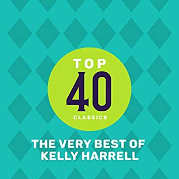 Top 40 Classics - The Very Best of Kelly Harrell
