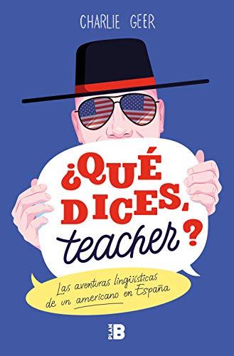 Qué dices, teacher?: Las aventuras lingüísticas de un americano en ...