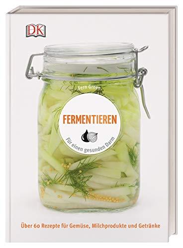 Fermentieren: Für einen gesunden Darm. Über 60 Rezepte für Gemüse, Milchprodukte und Getränke