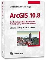 ArcGIS 10.8: Das deutschsprachige Handbuch fuer ArcGIS Desktop Basic und Standard inklusive Einstieg in ArcGIS Online