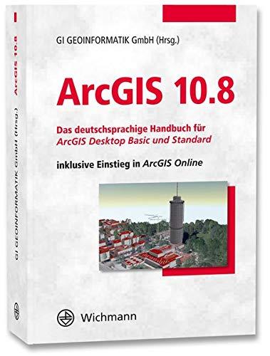 ArcGIS 10.8: Das deutschsprachige Handbuch für ArcGIS Desktop Basic und Standard inklusive Einstieg in ArcGIS Online